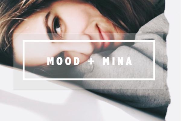 Mood + Mina